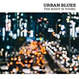 URBAN BLUES-THE NIGHT IS YOUNG-