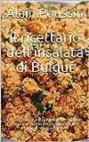 Il ricettario dell'insalata di Bulgur: Cucinare insalate come i professionisti. Cucinare in modo economico, rapido e facilmente spiegabile. (Italian Edition)