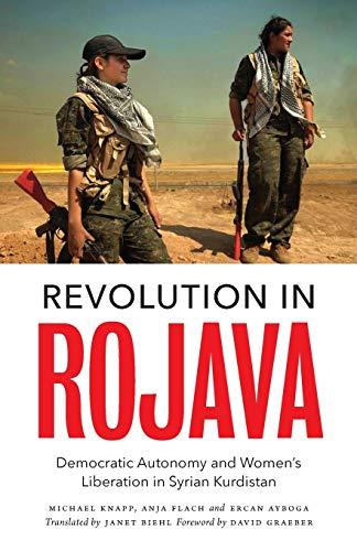 Revolution in Rojava: Democratic Autonomy and Women