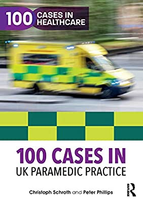 100 Cases in UK Paramedic Practice (100 Cases in Healthcare) from Routledge