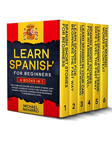 Learn Spanish for Beginners: 6 books in 1: The Complete Course With Short Stories, Easy Phrases, Words in Context and Grammar for Spanish Language Learning from Beginners to Intermediate Level.