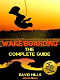 Wakeboarding - The Complete Guide (English Edition)