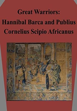 Great Warriors: Hannibal Barca and Publius Cornelius Scipio Africanus by Air Command and Staff College Air university(2015-04-14)