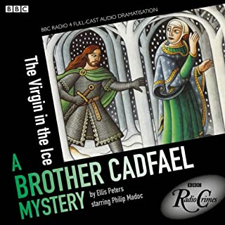 Cadfael: The Virgin in the Ice (BBC Radio Crimes)                   By:                                                                                                                                 Ellis Peters                               Narrated by:                                                                                                                                 Philip Madoc                      Length: 2 hrs and 15 mins     53 ratings     Overall 4.8