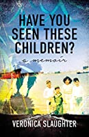 Have You Seen These Children?: A Memoir