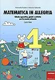 Matematica in allegria. Schede operative, giochi e attività per la scuola primaria. Per la 1ª classe elementare