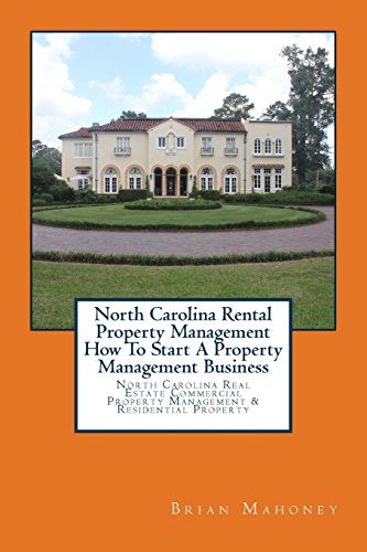 Real Estate Investing Books! - North Carolina Rental Property Management How To Start A Property Management Business: North Carolina Real Estate Commercial Property Management & Residential Property