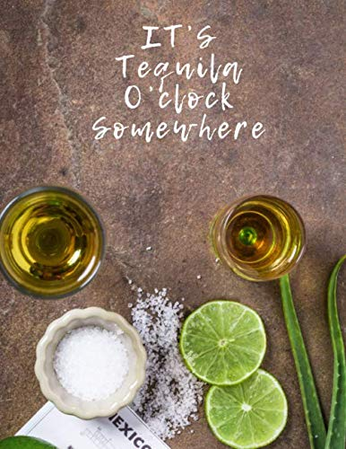 It's Tequila O'clock Somewhere: Blank Mixed Drinks and Cocktail Recipe Book, Mixology Notebook Journal Record To Write, Organize, Reference Your ... (Bartending Recipe Collection Book, Band 31)