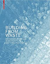 Building from Waste: Recovered Materials in Architecture and Construction