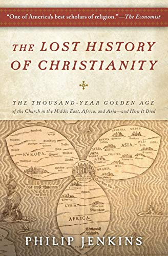 The Lost History of Christianity: The Thousand-Year Golden Age of the Church in the Middle East, Africa, and Asia--and How It Died