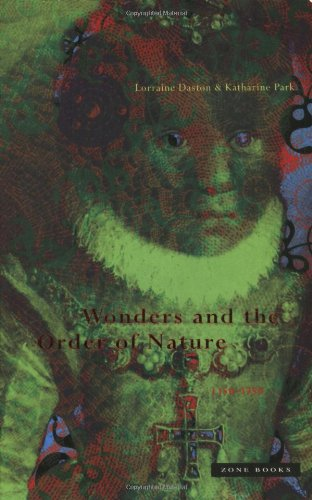 Wonders and the Order of Nature, 1150-1750 by Lorraine Daston and Katharine Park