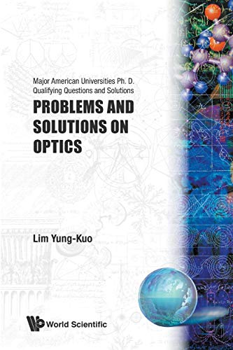 Problems and Solutions on Optics: Major American Universities Ph. D. Qualifying Questions and Solutions