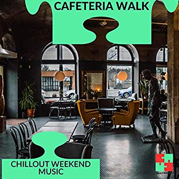Cafeteria Walk - Chillout Weekend Music