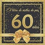 El Libro de Visitas de mis 60 años: Feliz 60 Cumpleaños - El Libro de Visitas para Fiest...