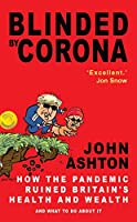 Blinded by Corona: How the Pandemic Ruined Britain's Health and Wealth and What to Do about It