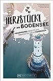 Reiseführer Bodensee: Herzstücke am Bodensee – Besonderes abseits der bekannten Wege entdecken. Insidertipps für Touristen und (Neu)Einheimische. Neu 2021.