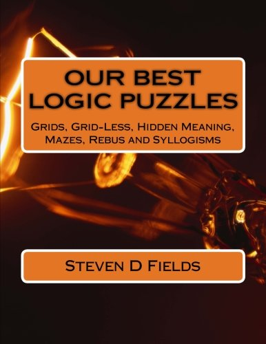 Our Best Logic Puzzles: Logic , grid and table, hidden meaning, mazes, rebus and syllogisms