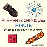 Eléments chimiques minute - 200 concepts clés expliqués en un instant