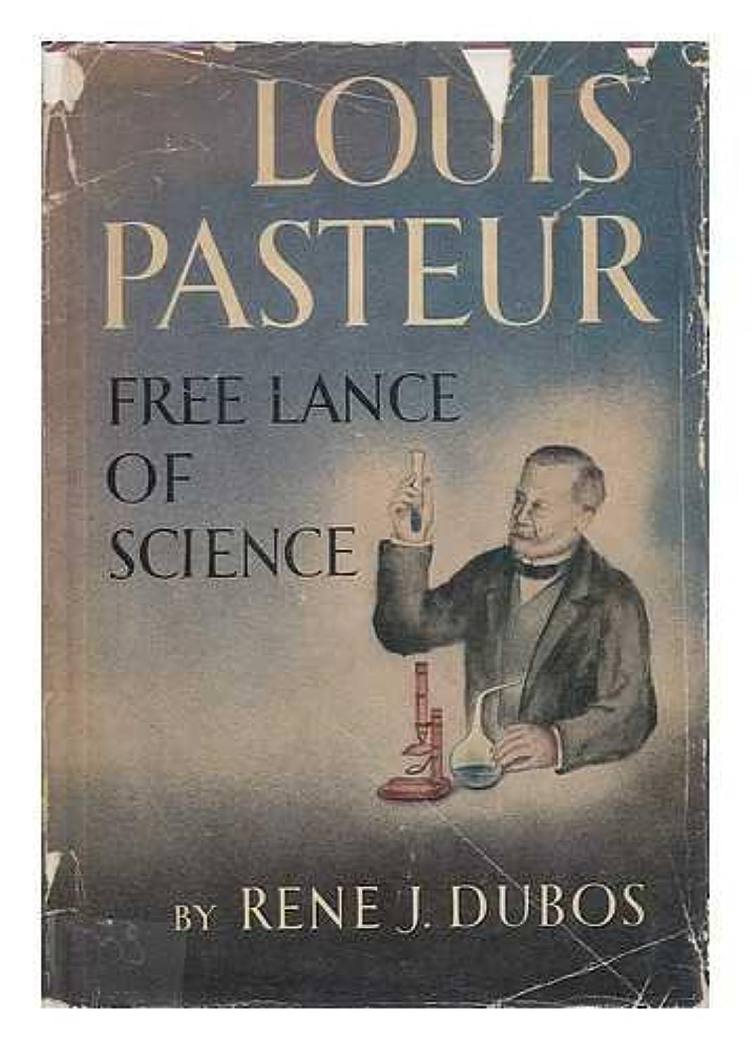 Louis Pasteur: Free Lance of Science