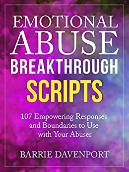 Emotional Abuse Breakthrough Scripts: 107 Empowering Responses and Boundaries To Use With Your Abuser by [Barrie Davenport]