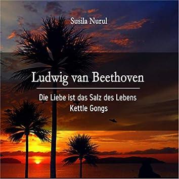 Ludwig van Beethoven: Die Liebe ist das Salz des Lebens (Kettle Gongs)