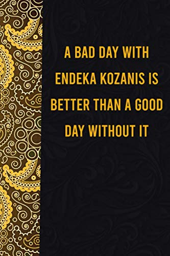 A bad day with endeka kozanis is better than a good day without it: funny notebook for presents, cute journal for writing, journaling & note taking, ... for relatives - quotes register for lovers