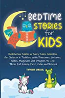 Bedtime Stories for Kids: Meditation Fables and Fairy Tales Collection for Children and Toddlers with Dinosaurs, Unicorns, Aliens, Magicians and Dragons to Help Them Fall Asleep Fast, Calm and Relaxed