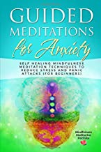 Guided Meditations for Anxiety: Self Healing Mindfulness Meditation Techniques to reduce Stress and Panic Attacks (for Beginners) (Guided Meditations and Mindfulness)