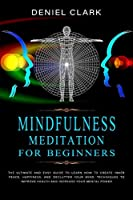 Mindfulness Meditation For Beginners: The Ultimate and Easy Guide to Learn How to Create Inner Peace, Happiness, and Declutter Your Mind. Techniques to Improve Health and Increase Your Mental Power (Highly Sensitive)