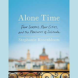 Alone Time     Four Seasons, Four Cities, and the Pleasures of Solitude              By:                                                                                                                                 Stephanie Rosenbloom                               Narrated by:                                                                                                                                 Stephanie Rosenbloom                      Length: 7 hrs and 26 mins     67 ratings     Overall 4.0
