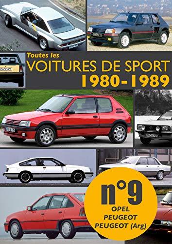 Toutes les voitures de sport 1980-1989 N°9: Découvrez les modèles sportifs produits entre 1980 et 1989 par Opel, Peugeot et Peugeot (Argentine). (French Edition)