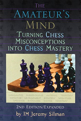 The Amateurs Mind: Turning Chess Misconceptions Into Chess Mastery