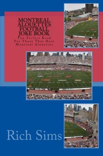Montreal Alouettes Football Joke Book: The Perfect Book For Those That Hate Montreal Alouettes (CFL Joke Books)