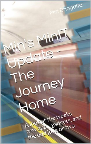 Min's MinIT Update - The Journey Home: A look at the weeks new apps, gadgets, and the odd joke or two (Series 1) (English Edition)