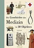 Die Geschichte der Medizin in 50 Objekten - Gill Paul