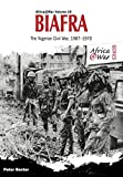 Biafra: The Nigerian Civil War 1967-1970 (Africa@War Book 16)