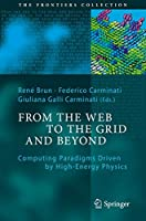 From the Web to the Grid and Beyond: Computing Paradigms Driven by High-Energy Physics (The Frontiers Collection)