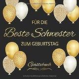 Für Die Beste Schwester Zum Geburtstag Gästebuch: Edel Vintage Gästebuch Album - Geschenkidee Zum Eintragen und zum Ausfüllen von Glückwünschen - ... Erinnerung; Motiv: Schwarz Gold Luftballons