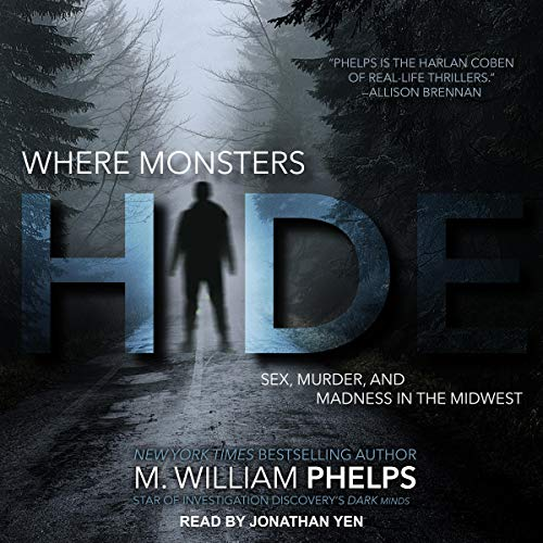 Where Monsters Hide     Sex, Murder, and Madness in the Midwest              De :                                                                                                                                 M. William Phelps                               Lu par :                                                                                                                                 Jonathan Yen                      Durée : 11 h et 10 min     Pas de notations     Global 0,0