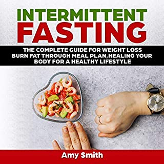 Intermittent Fasting: The Complete Guide for Weight Loss, Burn Fat Through Meal Plan, Healing Your Body for a Healthy Lifestyle                   By:                                                                                                                                 Amy Smith                               Narrated by:                                                                                                                                 Nikki Zakocs                      Length: 3 hrs and 19 mins     Not rated yet     Overall 0.0