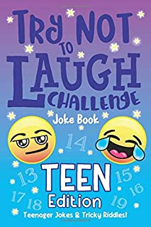 The Try Not to Laugh Challenge Joke Book Teen Edition, Teenager Jokes & Tricky Riddles: Hilarious Interactive Game for Tee...