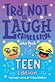 The Try Not to Laugh Challenge Joke Book Teen Edition, Teenager Jokes & Tricky Riddles: Hilarious Interactive Game for Teen Boys & Girls, Ages 13, 14, ... Jokes, Riddles, & Brain Teasers for Teens