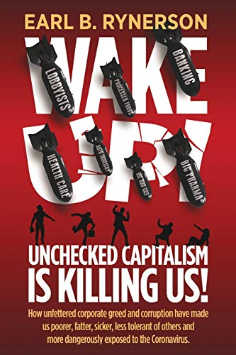 Unchecked Capitalism is Killing Us!: How unfettered corporate greed and corruption have made us poorer, fatter, sicker, less tolerant of others and more dangerously exposed to the coronavirus.