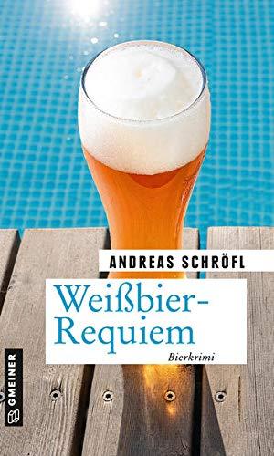 Weißbier-Requiem: Der »Sanktus« muss ermitteln (Kriminalromane im GMEINER-Verlag)