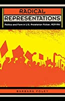 Radical Representations: Politics and Form in U.S. Proletarian Fiction, 1929-1941 (Post-Contemporary Interventions)