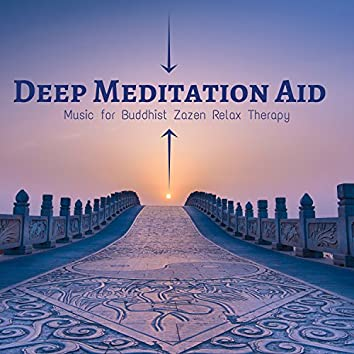 Deep Meditation Aid: Music for Buddhist Zazen, Mind Focus, Relax Therapy and Healing Sounds for Trouble Sleeping