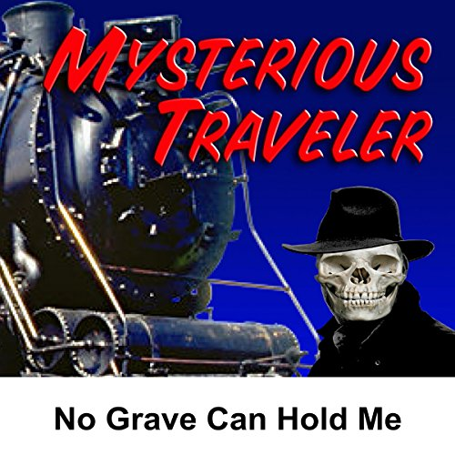 Mysterious Traveler: No Grave Can Hold Me audiobook cover art