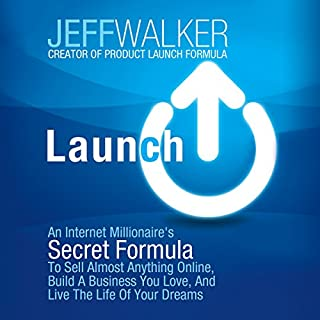 Launch     An Internet Millionaire's Secret Formula to Sell Almost Anything Online, Build a Business You Love, and Live the Life of Your Dreams              By:                                                                                                                                 Jeff Walker                               Narrated by:                                                                                                                                 Patrick Lawlor                      Length: 7 hrs and 12 mins     857 ratings     Overall 4.5