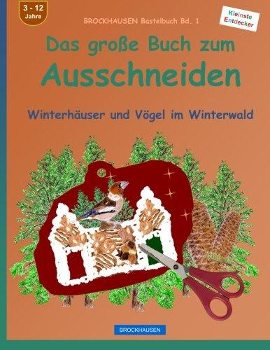 BROCKHAUSEN Bastelbuch Bd. 1 - Das große Buch zum Ausschneiden: Winterhäuser und Vögel im Winterwald