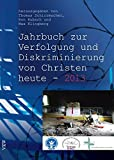 Das Jahrbuch zur Verfolgung und Diskriminierung von Christen heute - 2013 (Studien zur Religionsfreiheit - Studies in Religious Freedom)